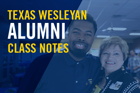 Texas Wesleyan Alumni Class Notes
